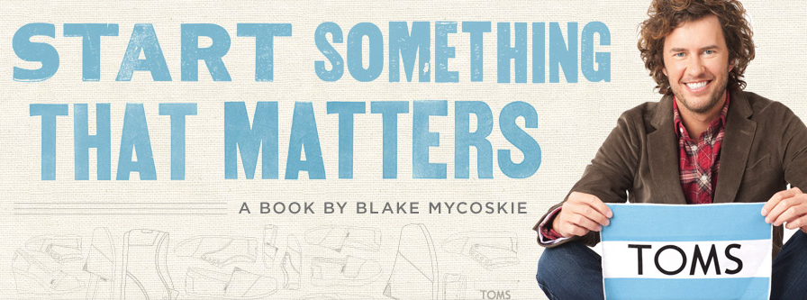 A review of start something that matters a book by blake mycoskie